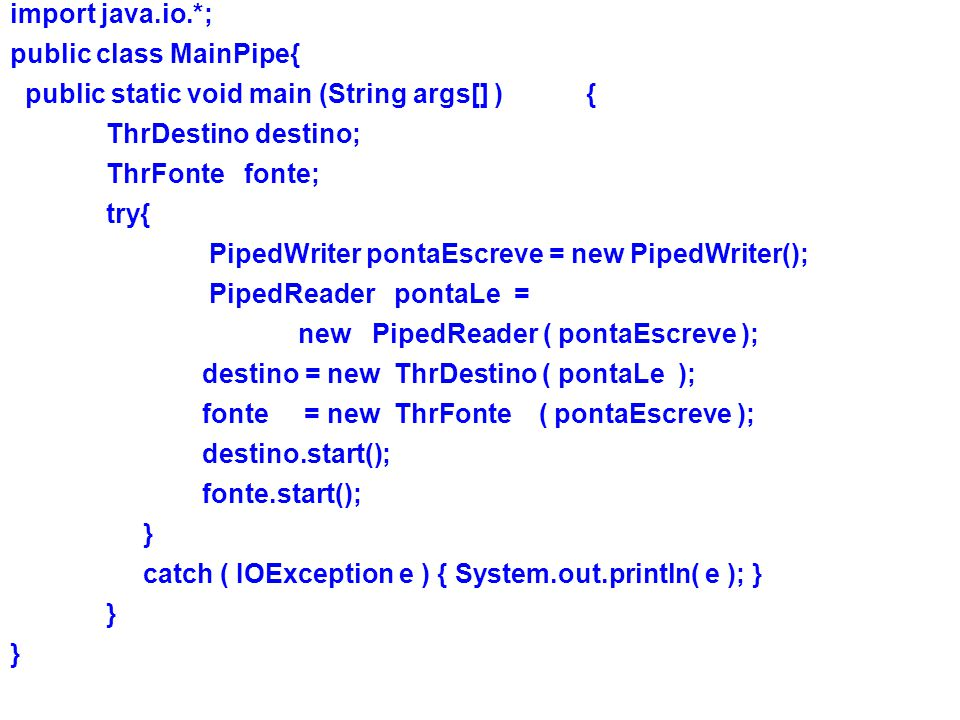 import java.io.*; public class MainPipe{ public static void main (String args[] ) { ThrDestino destino;